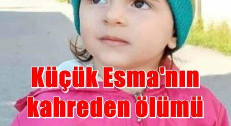 Küçük Esma'nın kahreden ölümü