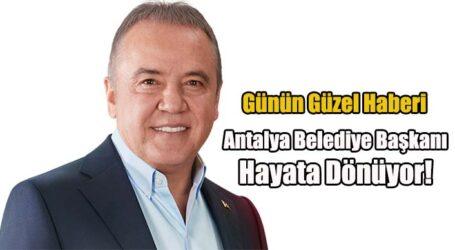 Antalya Belediye Başkanı Hayata Dönüyor!