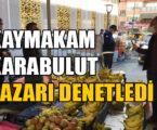 KAYMAKAM KARABULUT PAZARI DENETLEDİ