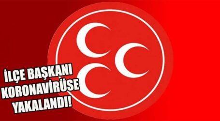 İLÇE BAŞKANI KORONAVİRÜSE YAKALANDI!