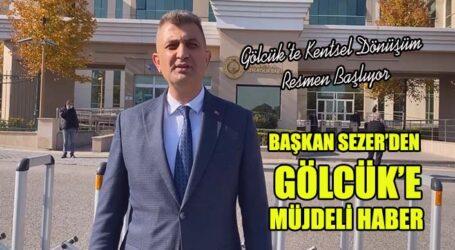 BAŞKAN SEZER'DEN GÖLCÜK'E MÜJDELİ HABER