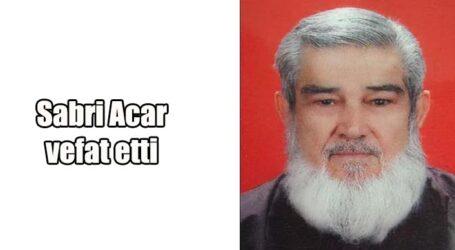 Sabri Acar vefat etti