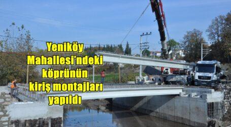 Yeniköy Mahallesi'ndeki köprünün kiriş montajları yapıldı