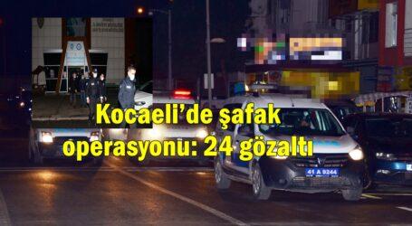 Kocaeli'de şafak operasyonu: 24 gözaltı