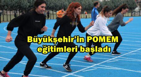 Büyükşehir'in POMEM eğitimleri başladı