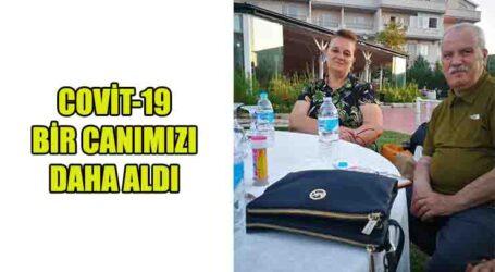 COVİT-19 BİR CANIMIZI DAHA ALDI