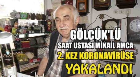 GÖLCÜK'LÜ SAAT USTASI MİKAİL AMCA 2. KEZ KORONAVİRÜSE YAKALANDI