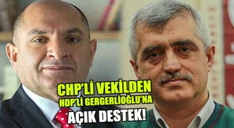 CHP'Lİ VEKİLDEN HDP'Lİ GERGERLİOĞLU'NA DESTEK!