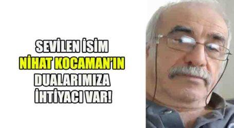 SEVİLEN İSİM NİHAT KOCAMAN'IN DUALARIMIZA  İHTİYACI VAR!