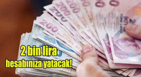 2 bin lira hesabınıza yatacak!