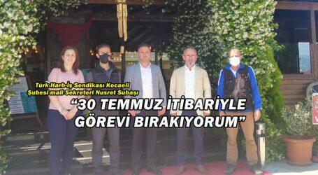 """""""30 TEMMUZ İTİBARİYLE GÖREVİ BIRAKIYORUM"""""""
