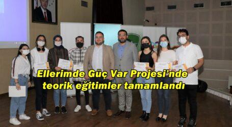 Ellerimde Güç Var Projesi'ndeteorik eğitimler tamamlandı