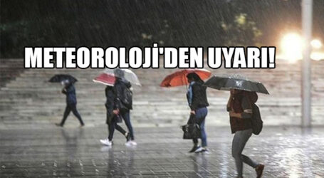 METEOROLOJİ'DEN UYARI!