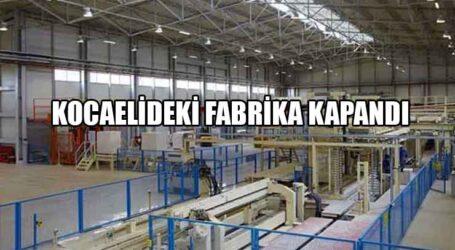 KOCAELİDEKİ FABRİKA KAPANDI