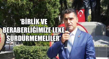 'BİRLİK VE BERABERLİĞİMİZE LEKE SÜRDÜRMEMELİLER'